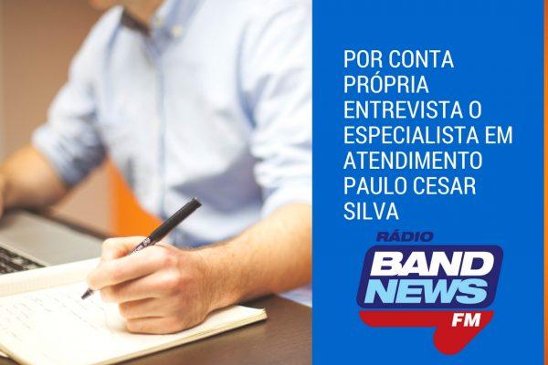Por conta própria entrevista o especialista em atendimento paulo Cesar Silva